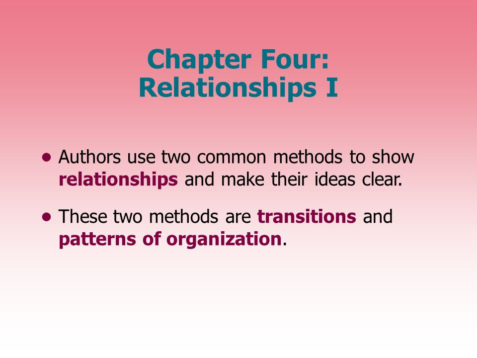 Chapter Four: Relationships I Authors use two common methods to show relationships and make their ideas clear.
