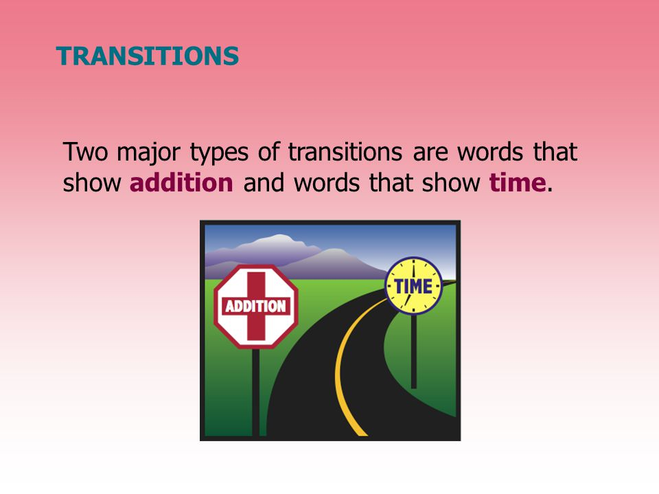 TRANSITIONS Words That Show Addition Which item below is easier to read and understand.