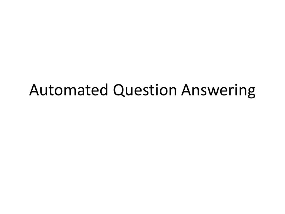 Automated Question Answering