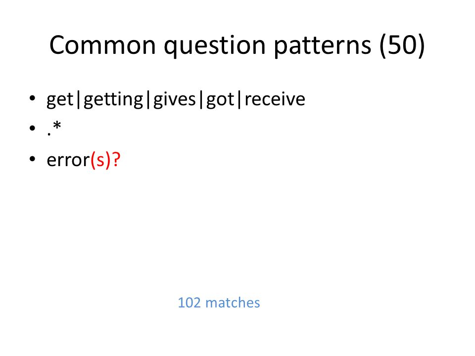 Common question patterns (50) get|getting|gives|got|receive.* error(s) 102 matches