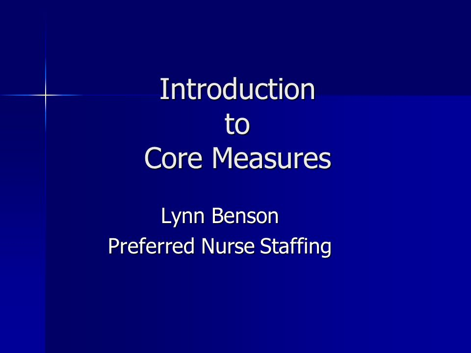 Introduction to Core Measures Lynn Benson Preferred Nurse Staffing