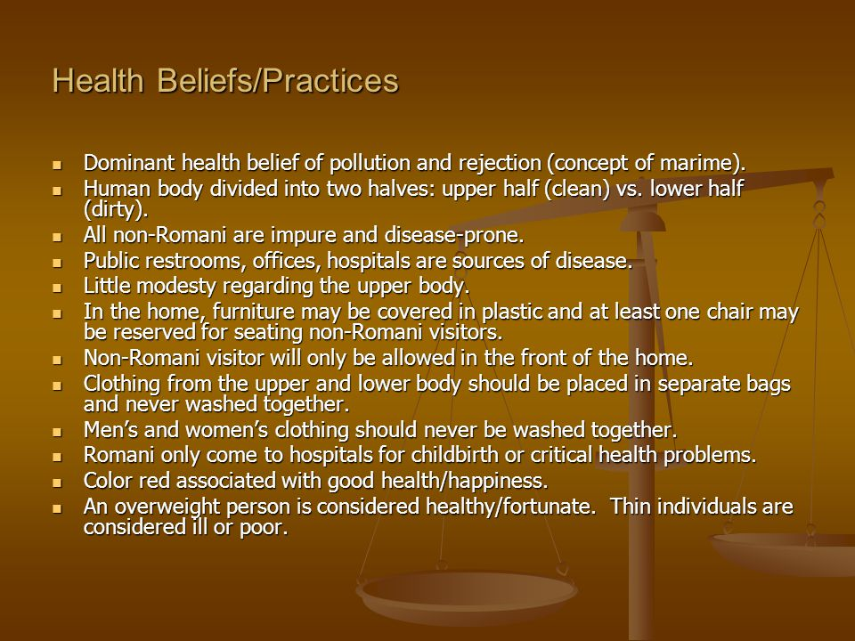Health Beliefs/Practices Dominant health belief of pollution and rejection (concept of marime).