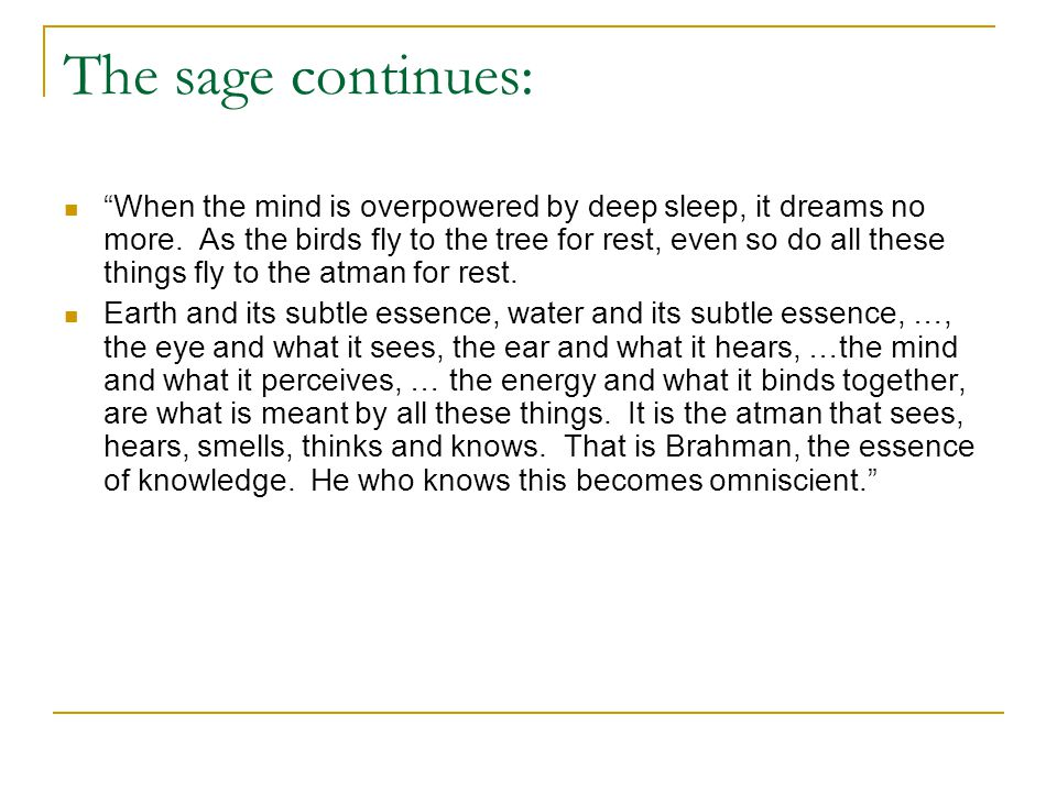 "The sage continues: ""When the mind is overpowered by deep sleep, it dreams no more. As the birds fly to the tree for rest, even so do all these things"