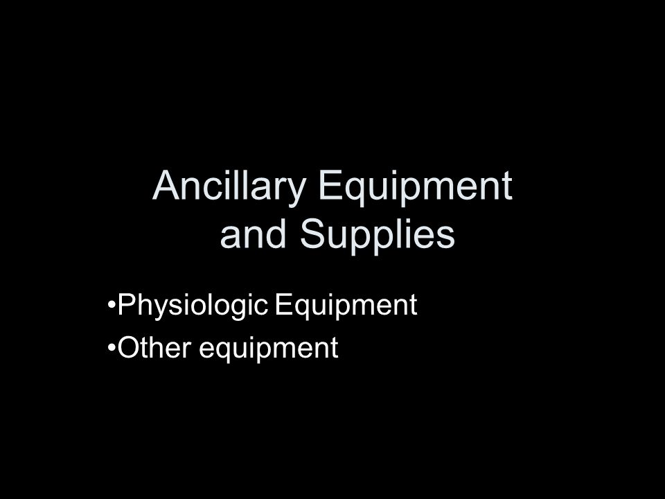 Ancillary Equipment and Supplies Physiologic Equipment Other equipment