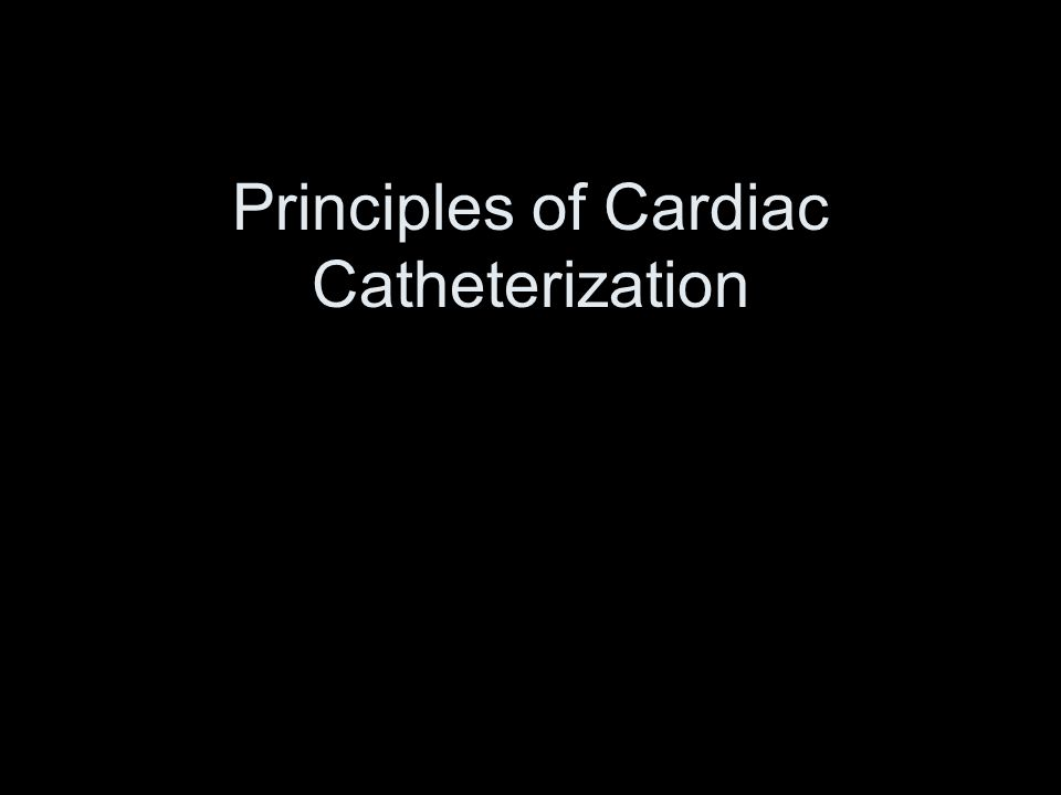 Principles of Cardiac Catheterization