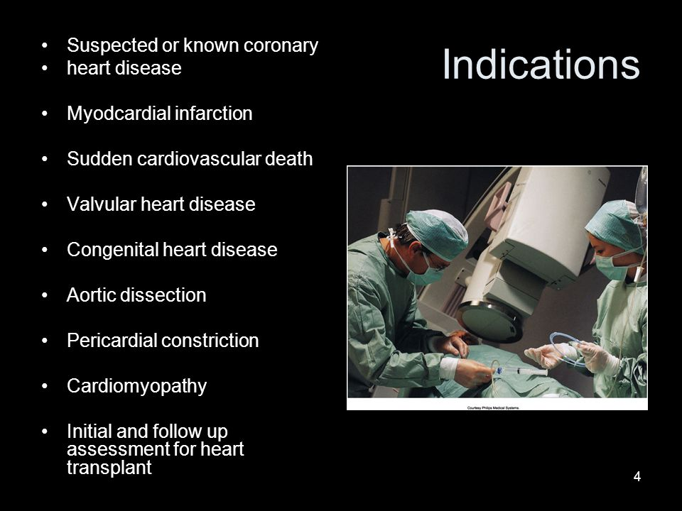 4 Indications Suspected or known coronary heart disease Myodcardial infarction Sudden cardiovascular death Valvular heart disease Congenital heart dis