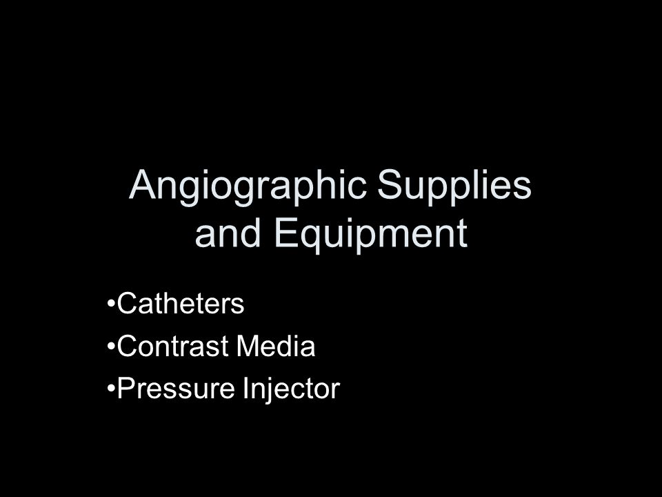 Angiographic Supplies and Equipment Catheters Contrast Media Pressure Injector