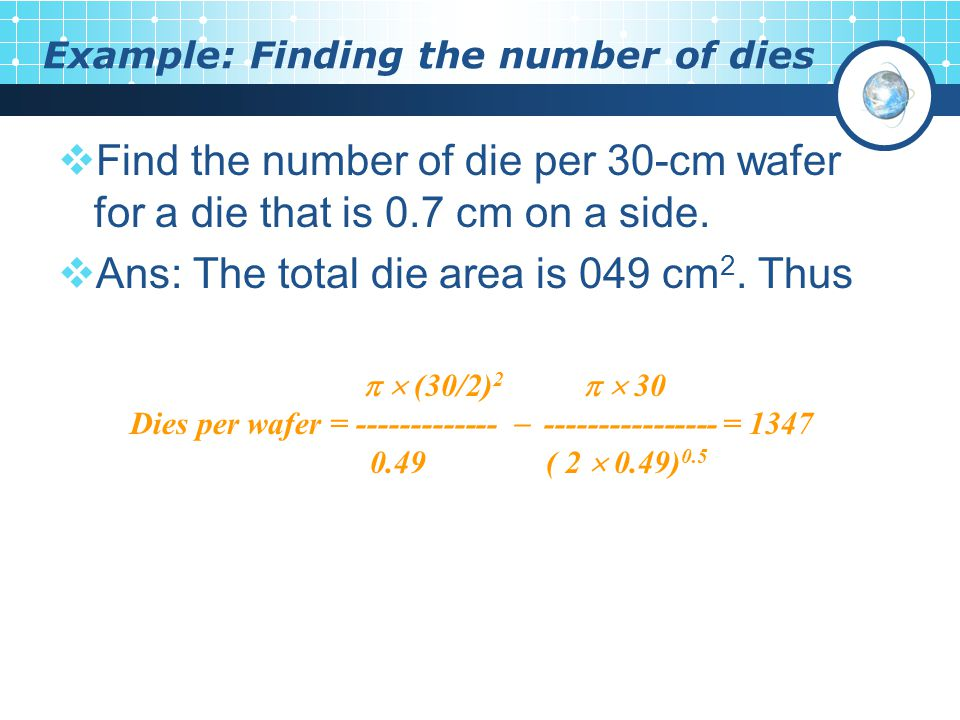 Example: Finding the number of dies  Find the number of die per 30-cm wafer for a die that is 0.7 cm on a side.