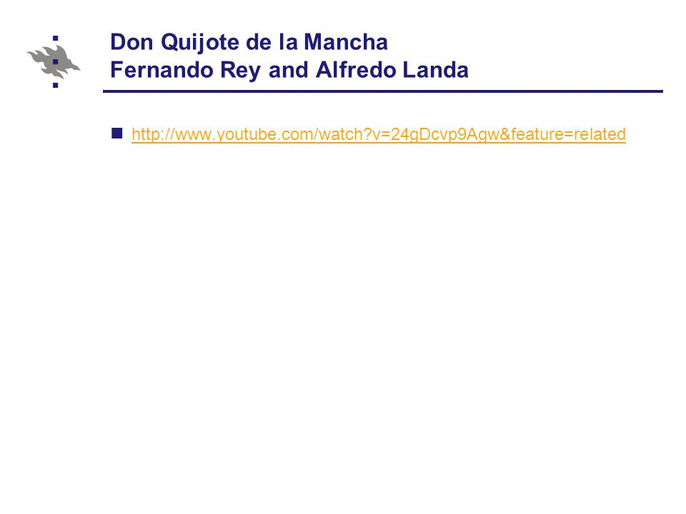 Don Quijote de la Mancha Fernando Rey and Alfredo Landa http://www.youtube.com/watch v=24gDcvp9Agw&feature=related