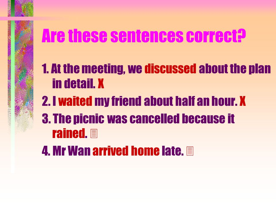 Are these sentences correct. 1. At the meeting, we discussed about the plan in detail.