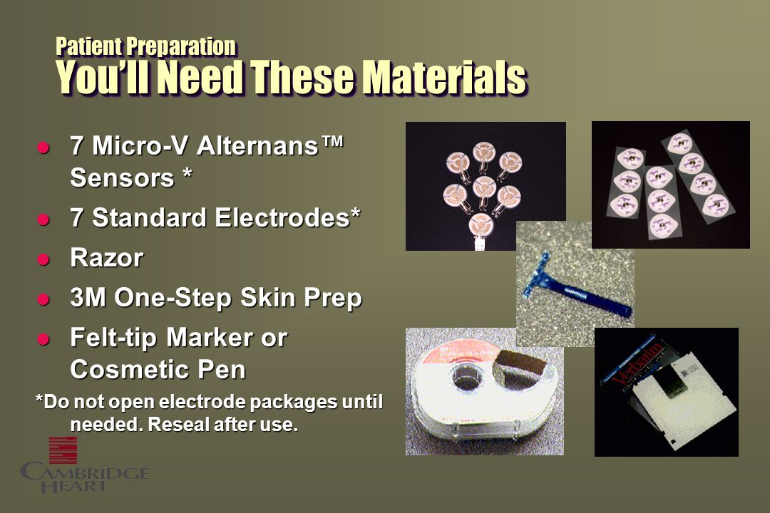 Patient Preparation You'll Need These Materials l 7 Micro-V Alternans™ Sensors * l 7 Standard Electrodes* l Razor l 3M One-Step Skin Prep l Felt-tip Marker or Cosmetic Pen *Do not open electrode packages until needed.
