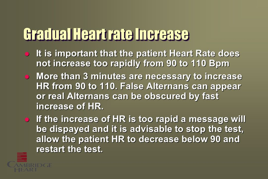 Gradual Heart rate Increase l It is important that the patient Heart Rate does not increase too rapidly from 90 to 110 Bpm l More than 3 minutes are necessary to increase HR from 90 to 110.