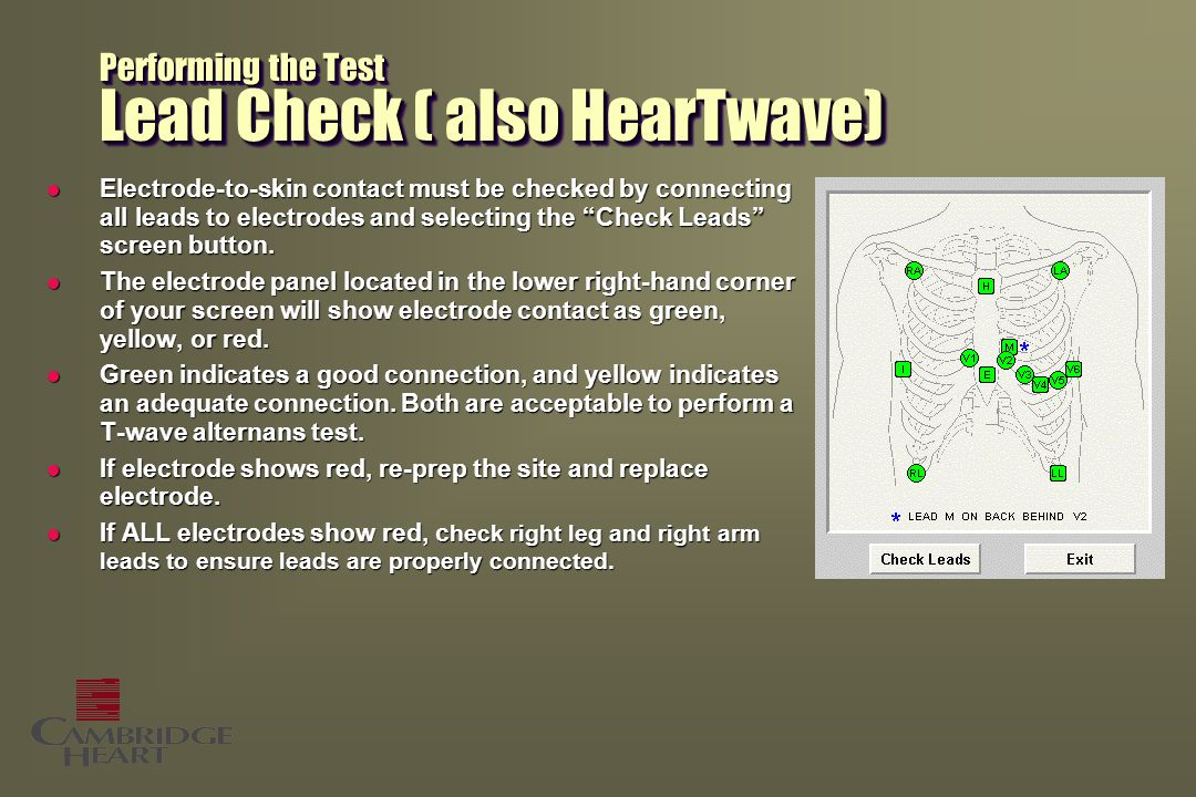 Performing the Test Lead Check ( also HearTwave) l Electrode-to-skin contact must be checked by connecting all leads to electrodes and selecting the Check Leads screen button.