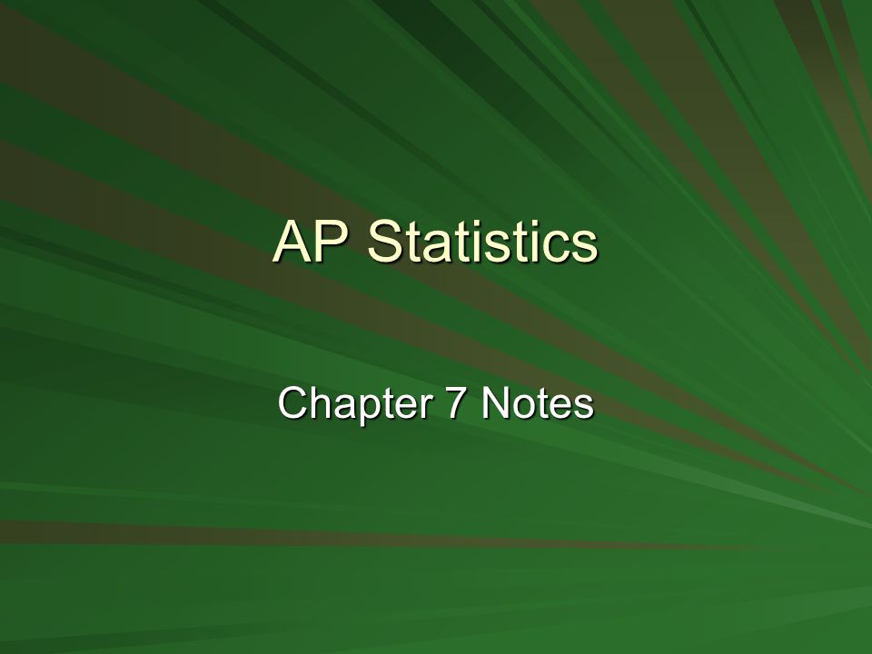AP Statistics Chapter 7 Notes