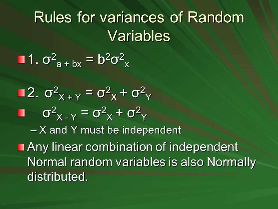 Rules for variances of Random Variables 1. σ 2 a + bx = b 2 σ 2 x 2.