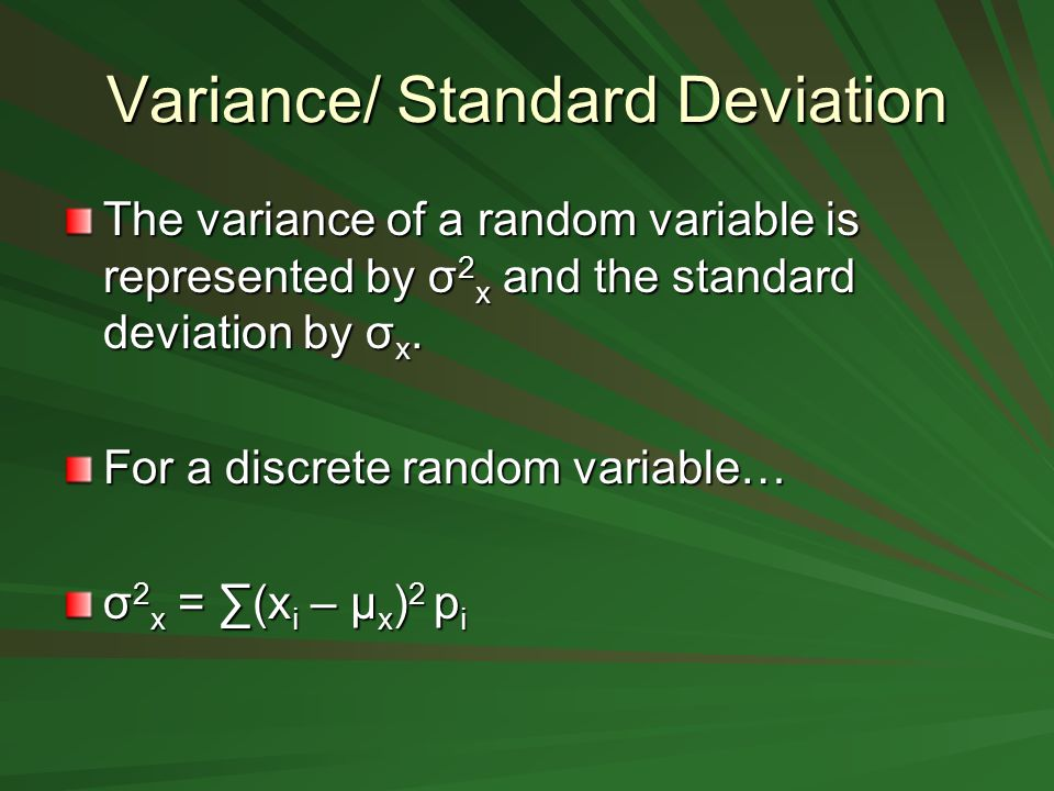 Variance/ Standard Deviation The variance of a random variable is represented by σ 2 x and the standard deviation by σ x.
