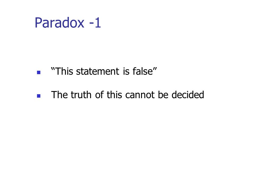 Paradox -1 This statement is false The truth of this cannot be decided