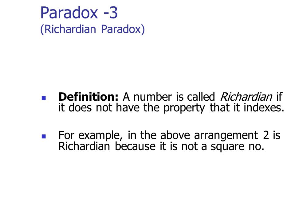 Paradox -3 (Richardian Paradox) Definition: A number is called Richardian if it does not have the property that it indexes.