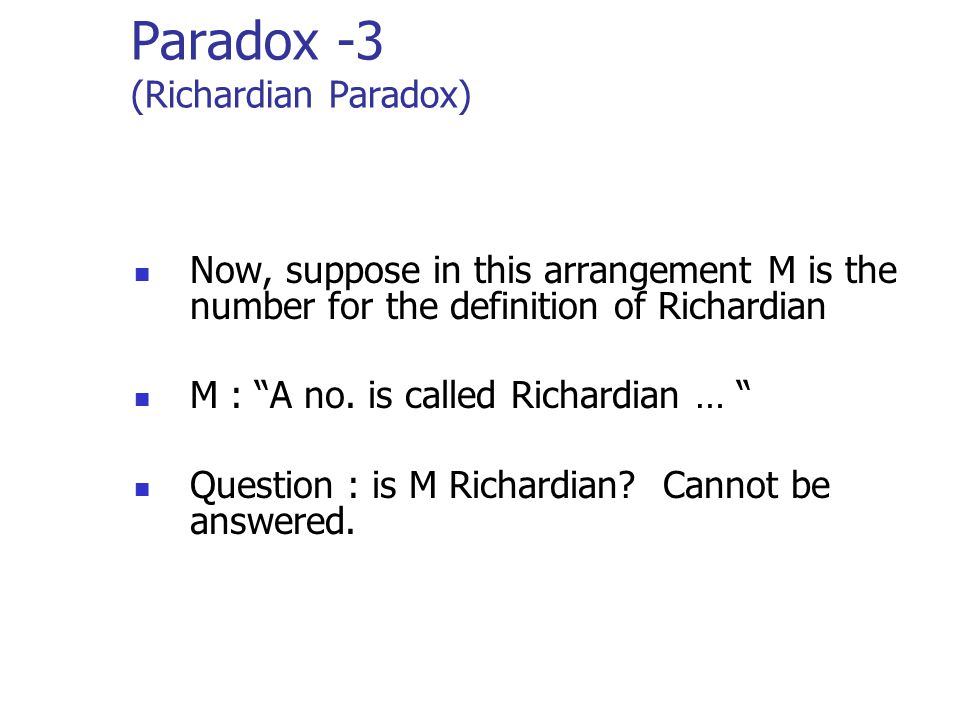 """Paradox -3 (Richardian Paradox) Now, suppose in this arrangement M is the number for the definition of Richardian M : """"A no. is called Richardian … """""""