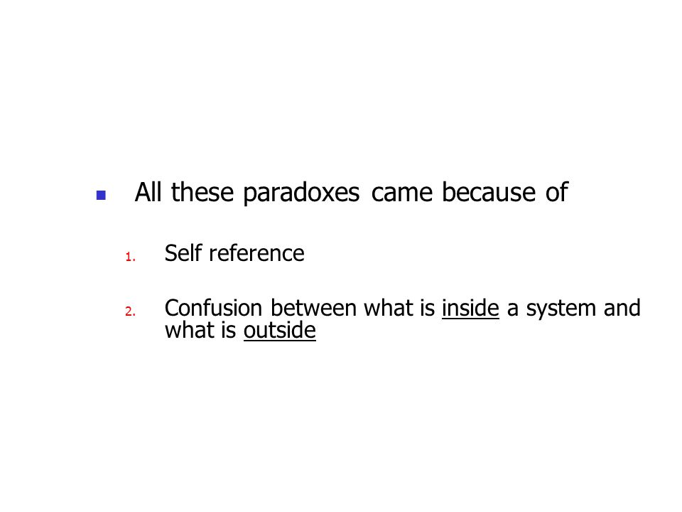 All these paradoxes came because of 1. Self reference 2. Confusion between what is inside a system and what is outside