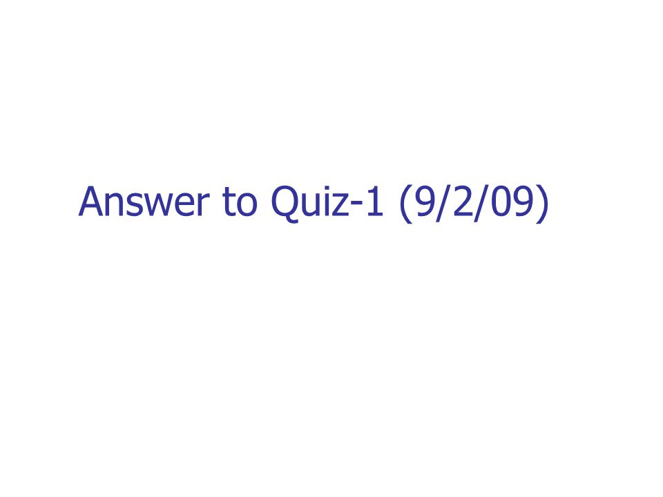Answer to Quiz-1 (9/2/09)