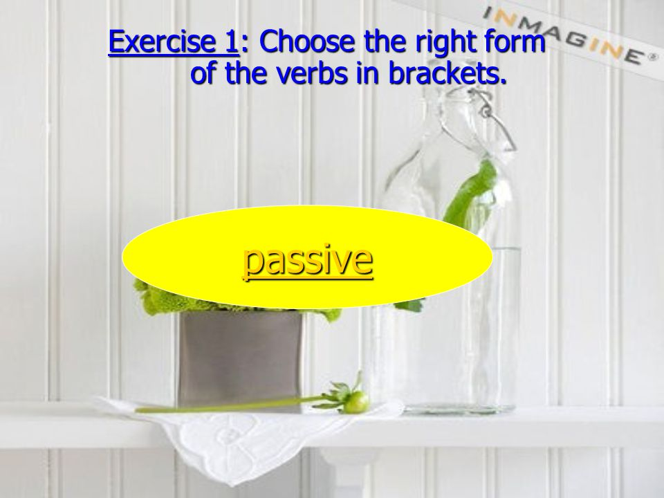 Exercise 1: Choose the right form of the verbs in brackets. passive