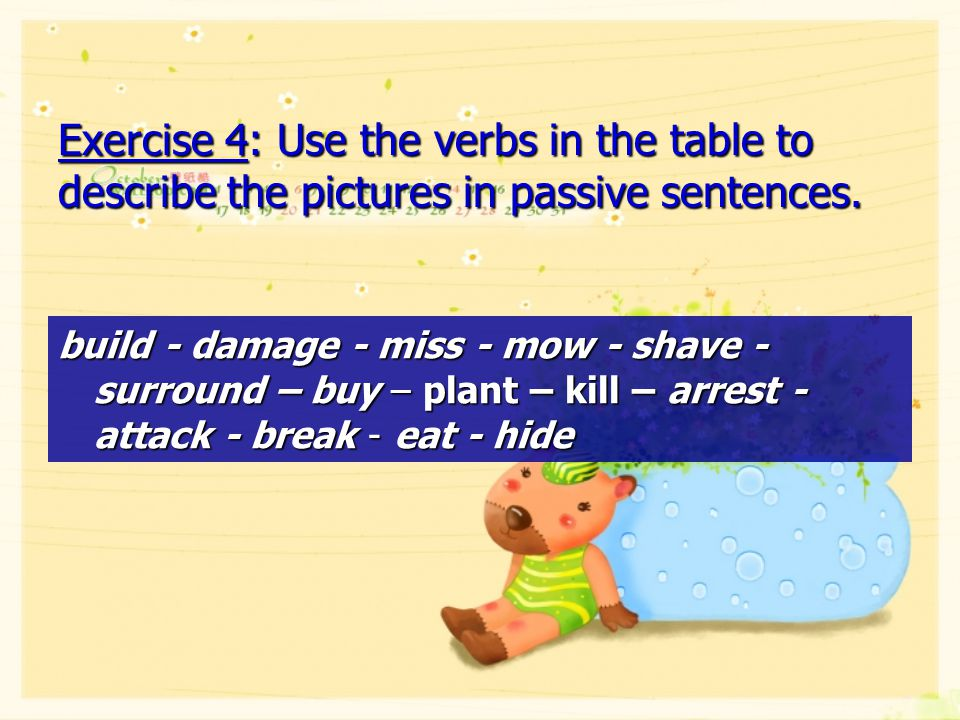 Exercise 4: Use the verbs in the table to describe the pictures in passive sentences.