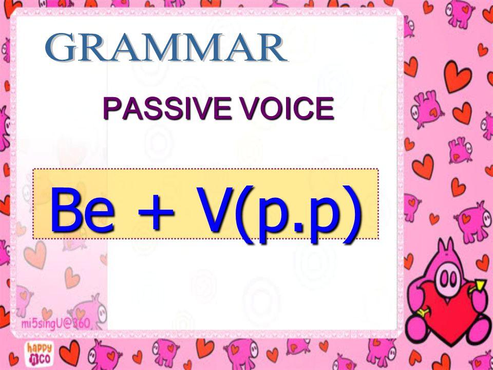 PASSIVE VOICE PASSIVE VOICE Be + V(p.p)