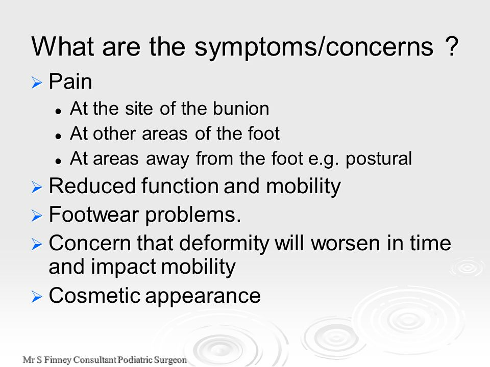 Mr S Finney Consultant Podiatric Surgeon What are the symptoms/concerns .