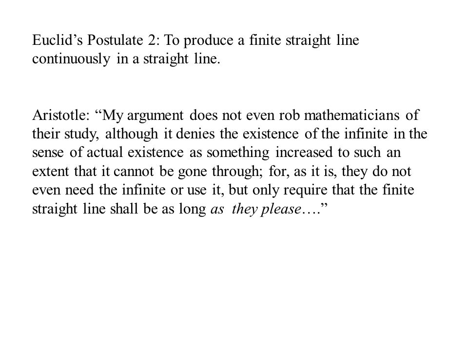 Euclid's Postulate 2: To produce a finite straight line continuously in a straight line.