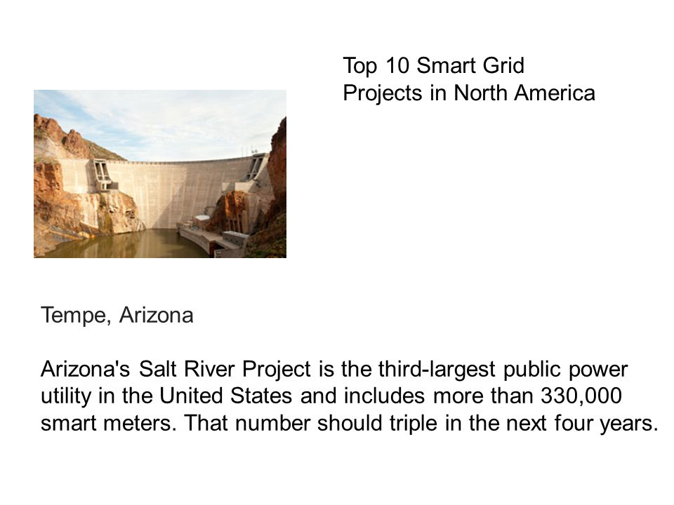 Tempe, Arizona Arizona s Salt River Project is the third-largest public power utility in the United States and includes more than 330,000 smart meters.