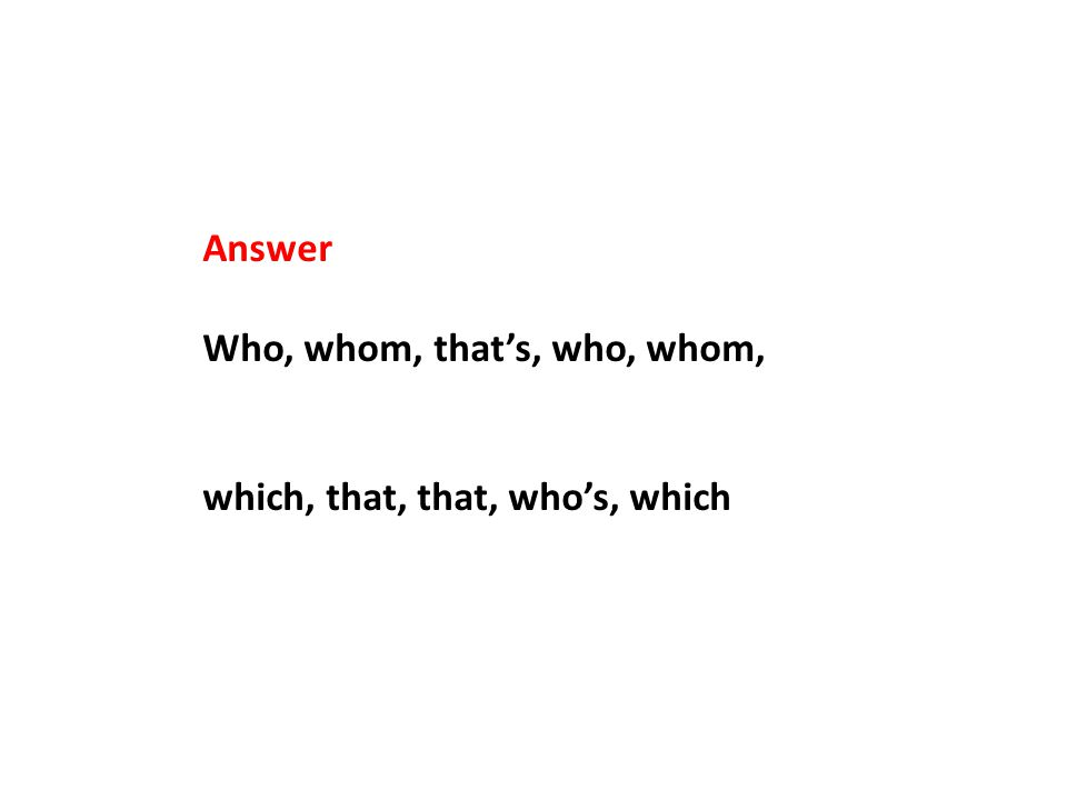 Answer Who, whom, that's, who, whom, which, that, that, who's, which