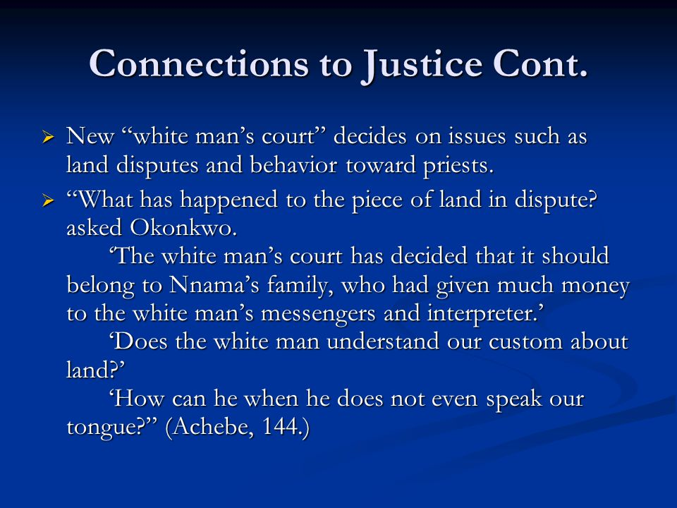 "Connections to Justice Cont.  New ""white man's court"" decides on issues such as land disputes and behavior toward priests.  ""What has happened to th"