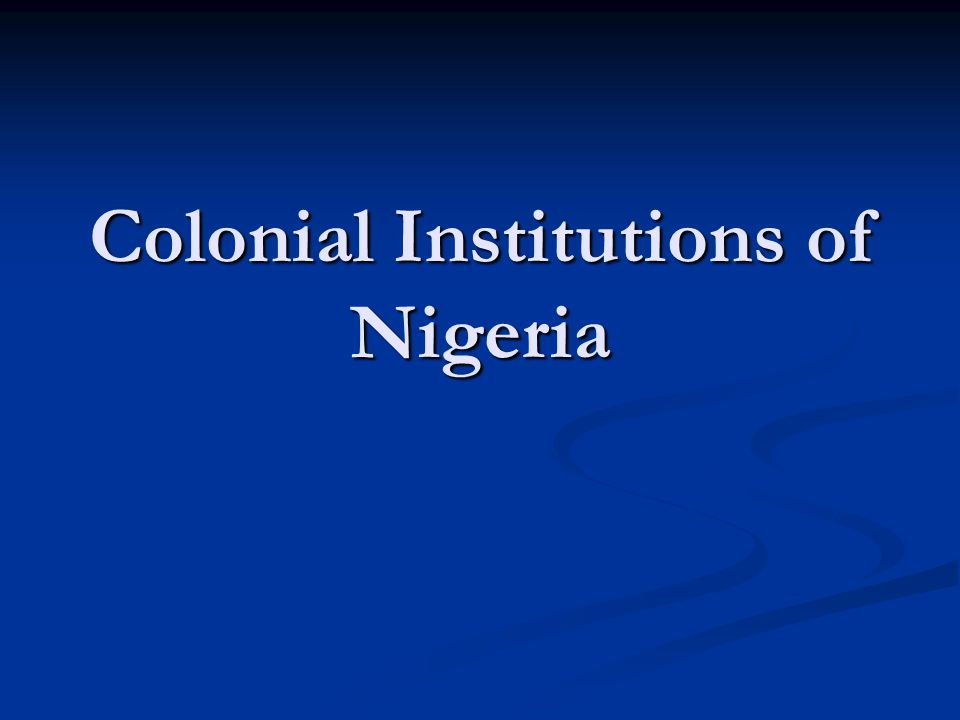 Colonial Institutions of Nigeria