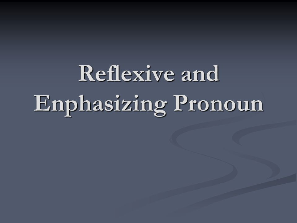 Reflexive and Enphasizing Pronoun