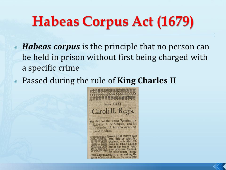  Habeas corpus is the principle that no person can be held in prison without first being charged with a specific crime  Passed during the rule of Ki