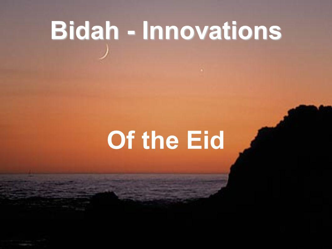 Bidah - Innovations Of the Eid