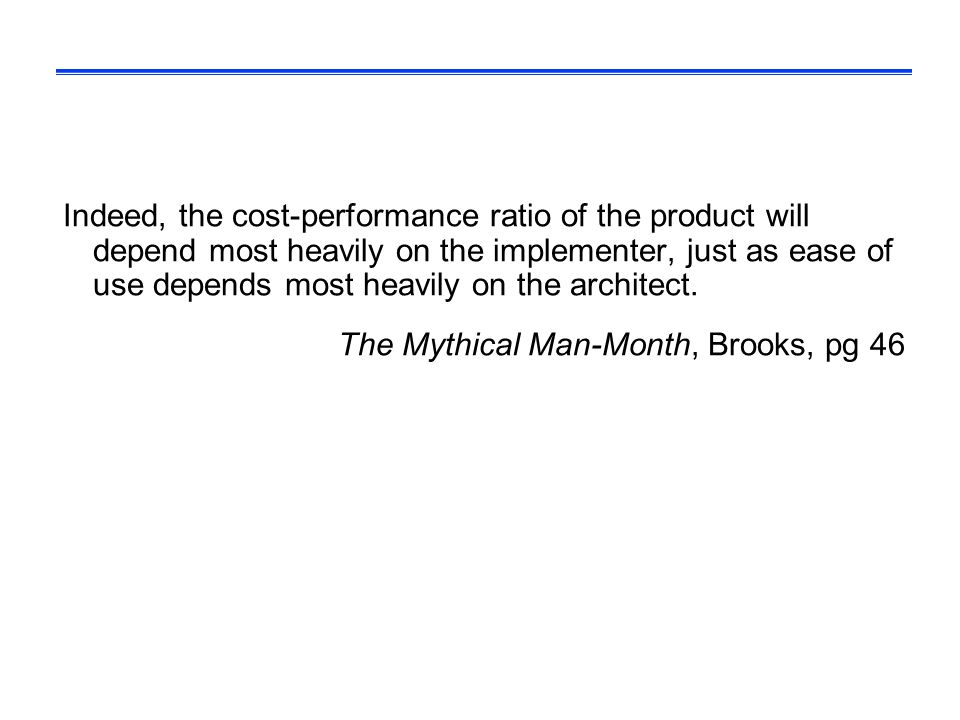 Indeed, the cost-performance ratio of the product will depend most heavily on the implementer, just as ease of use depends most heavily on the architect.