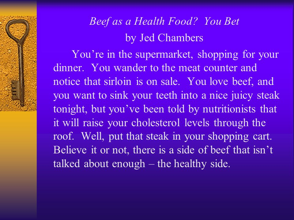 Beef as a Health Food. You Bet by Jed Chambers You're in the supermarket, shopping for your dinner.