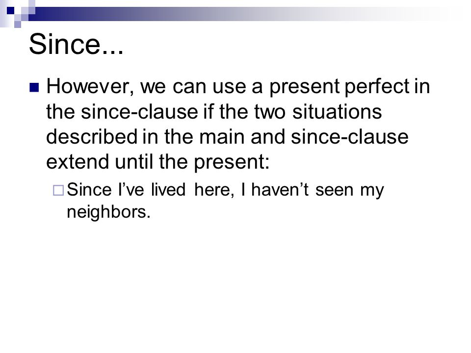 Since... However, we can use a present perfect in the since-clause if the two situations described in the main and since-clause extend until the prese