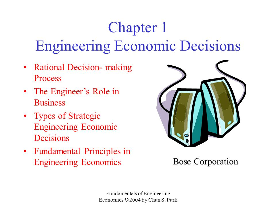 Fundamentals of Engineering Economics © 2004 by Chan S. Park Chapter 1 Engineering Economic Decisions Rational Decision- making Process The Engineer's