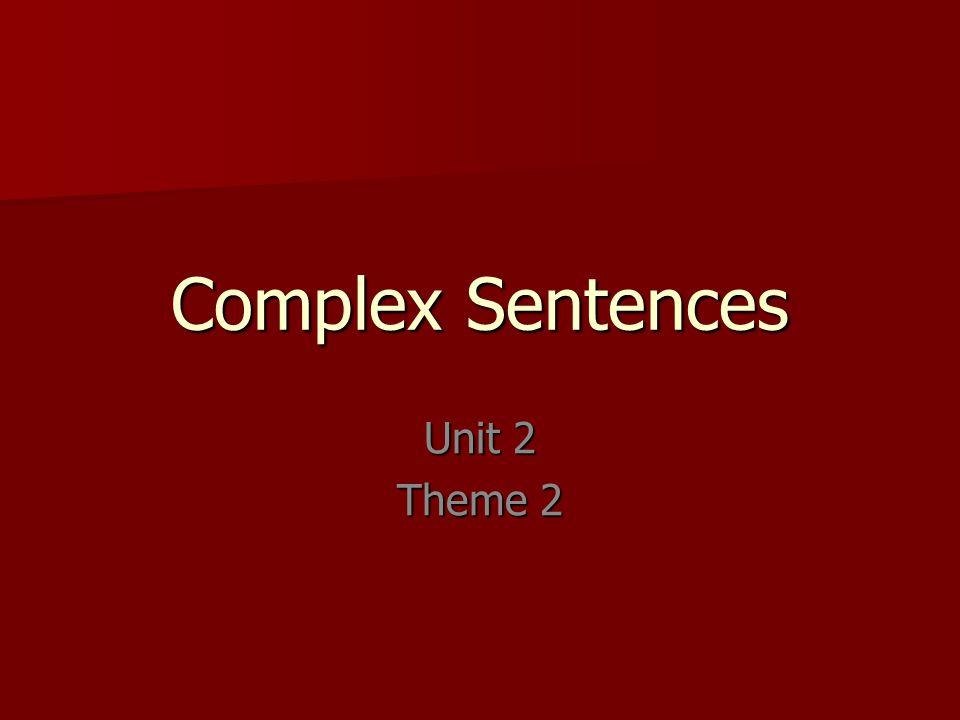 Complex Sentences Unit 2 Theme 2