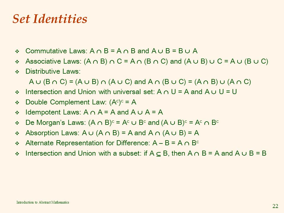 22 Introduction to Abstract Mathematics Set Identities v Commutative Laws: A  B = A  B and A  B = B  A v Associative Laws: (A  B)  C = A  (B 