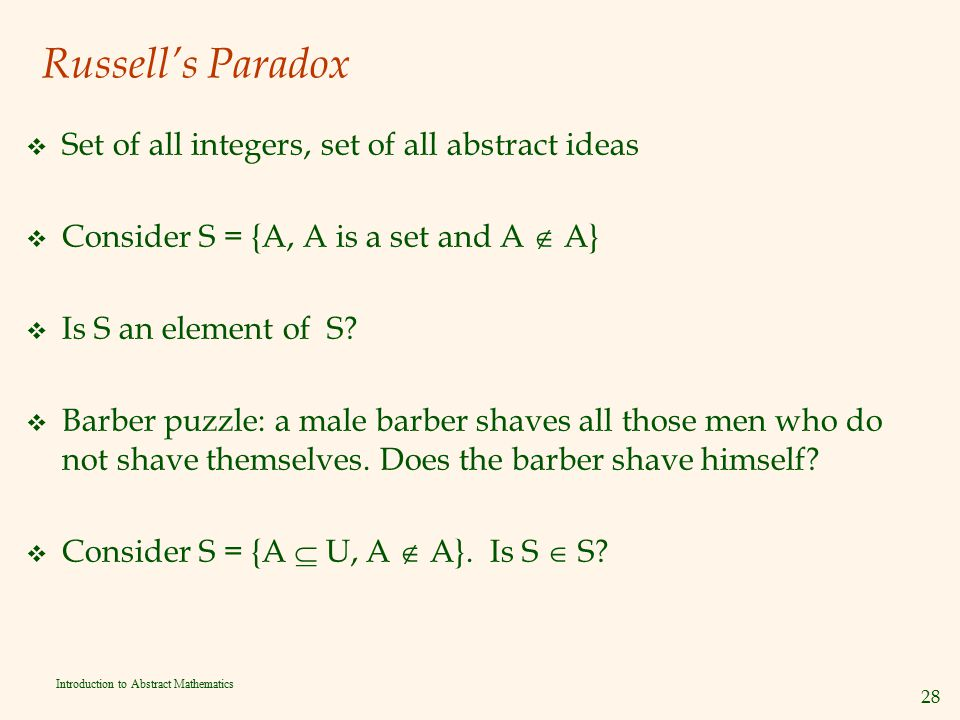 28 Introduction to Abstract Mathematics Russell's Paradox v Set of all integers, set of all abstract ideas v Consider S = {A, A is a set and A  A} v