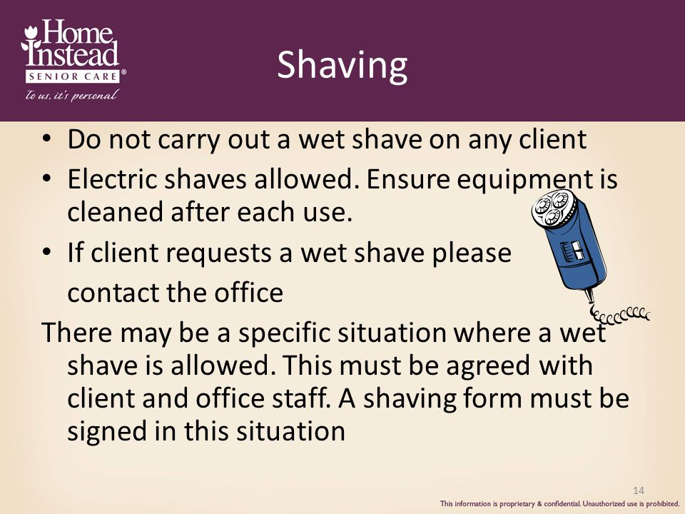 14 Shaving Do not carry out a wet shave on any client Electric shaves allowed.