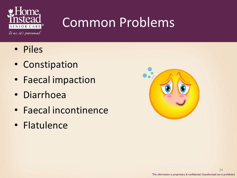 Common Problems Piles Constipation Faecal impaction Diarrhoea Faecal incontinence Flatulence 34