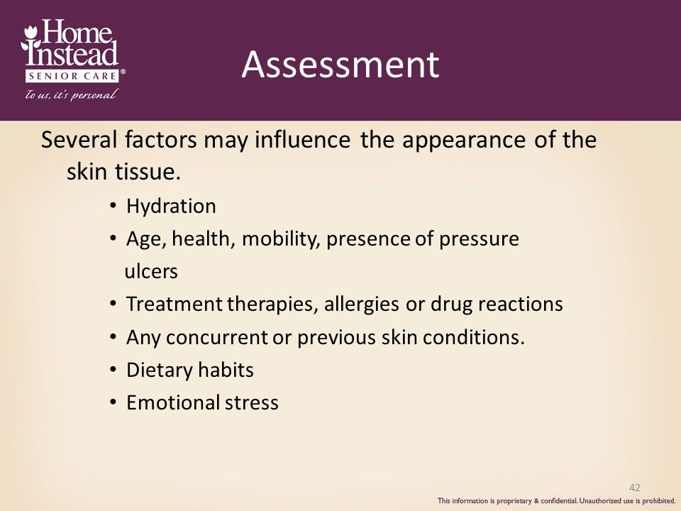 Assessment Several factors may influence the appearance of the skin tissue.