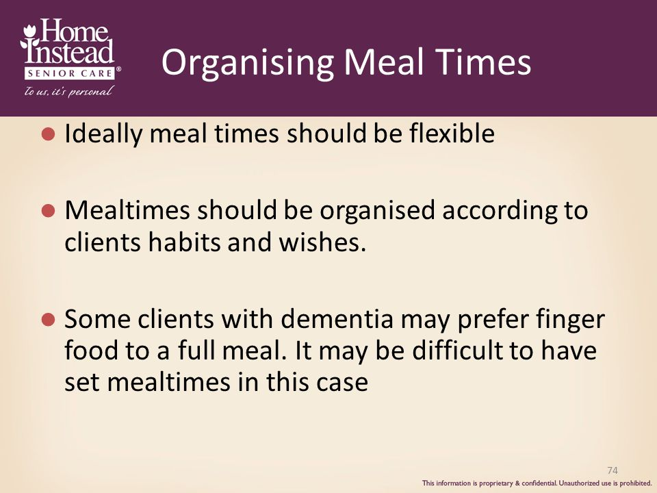 Organising Meal Times Ideally meal times should be flexible Mealtimes should be organised according to clients habits and wishes.