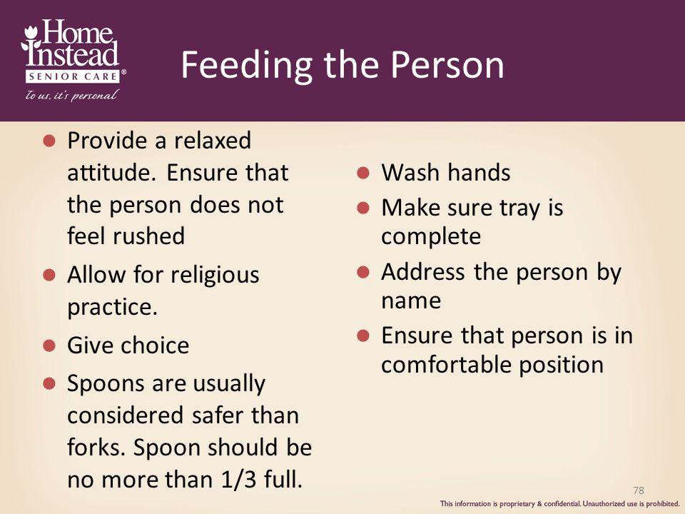 Feeding the Person Provide a relaxed attitude.