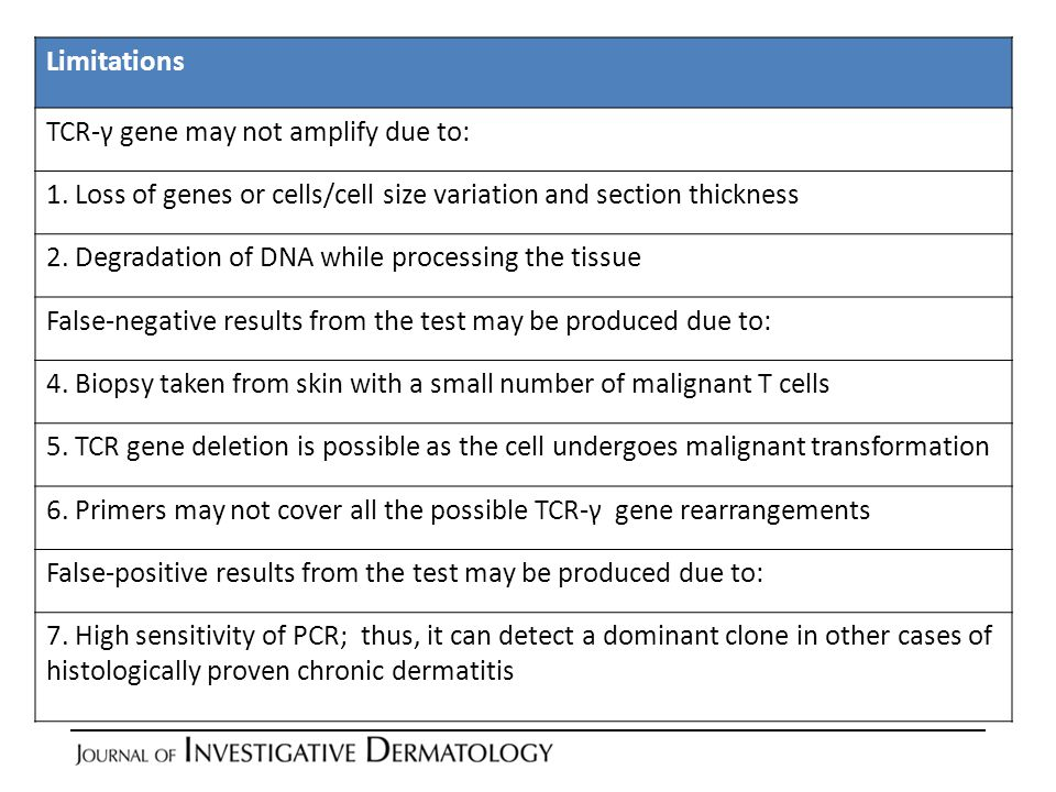 Limitations TCR-γ gene may not amplify due to: 1. Loss of genes or cells/cell size variation and section thickness 2. Degradation of DNA while process